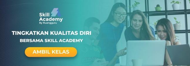 Tingkatkan kualitas dengan ikut kelas di skill academy!