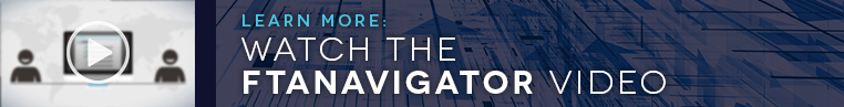 Learn More: Watch the FTANavigator Video