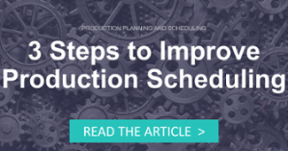 3 Steps to Improve Production Scheduling