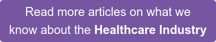 Read more articles on what we know about the Healthcare Industry