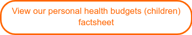 View our personal health budgets (children) factsheet