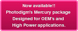 Now available!! Photodigm's Mercury package  Designed for OEM's and  High Power applications.