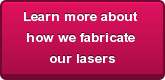 Learn more about  how we fabricate  our lasers