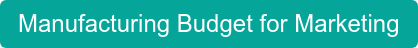 Manufacturing Budget for Marketing