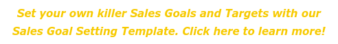 Set your own killer Sales Goals and Targets with our Sales Goal Setting  Template. Click here to learn more!