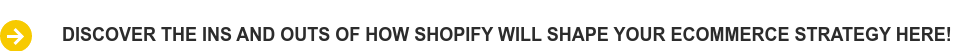 discover the ins and outs of how shopify will shape your ecommerce strategy  here!