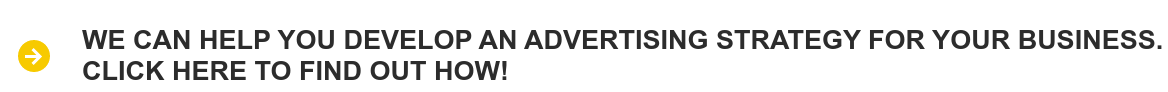 We can help you develop an advertising strategy for your business.  Click here to find out how!