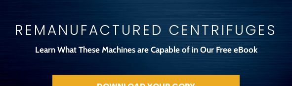 Remanufactured Centrifuges  Learn What These Machines are Capable of in Our Free eBook Download Your Copy