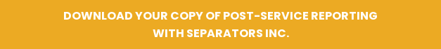 Download Your Copy of Post-Service Reporting With Separators Inc.