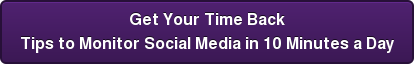 Get Your Time Back Tips to Monitor Social Media in 10 Minutes a Day