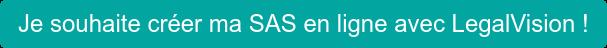 Je souhaite créer ma SAS en ligne avec LegalVision !