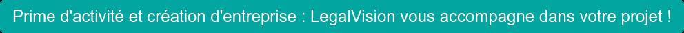 Prime d'activité et création d'entreprise :LegalVision vous accompagne dans votre projet !