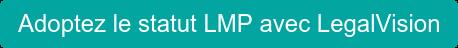Adoptez le statut LMP avec LegalVision