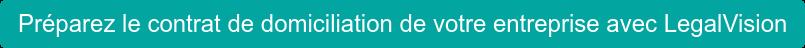 Préparez le contrat de domiciliation de votre entreprise avec LegalVision