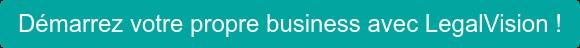 Démarrez votre propre business avec LegalVision !