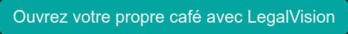Ouvrez votre propre café avec LegalVision
