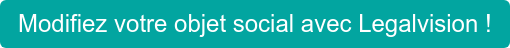 Modifiez votre objet social avec Legalvision !