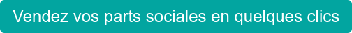 Vendez vos parts sociales en quelques clics