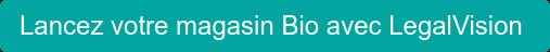 Lancez votre magasin Bio avec LegalVision