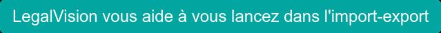 LegalVision vous aide à vous lancez dans l'import-export