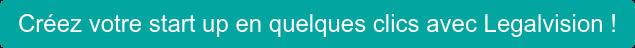 Créez votre start up en quelques clics avec Legalvision !