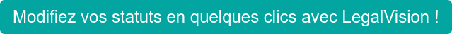 Modifiez vos statuts en quelques clics avec LegalVision !