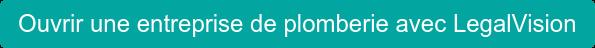 Ouvrir une entreprise de plomberie avec LegalVision