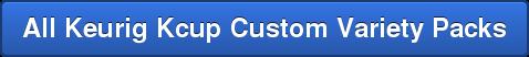All Keurig Kcup Custom Variety Packs