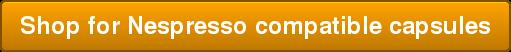 Shop for Nespresso compatible capsules