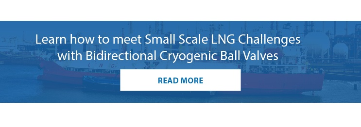 Learn how to meet Small Scale LNG Challenges with Bidirectional Cryogenic Ball Valves