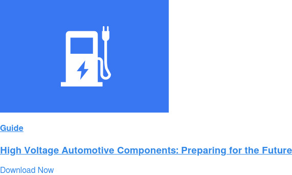 Guide  High Voltage Automotive Components: Preparing for the Future Download Now