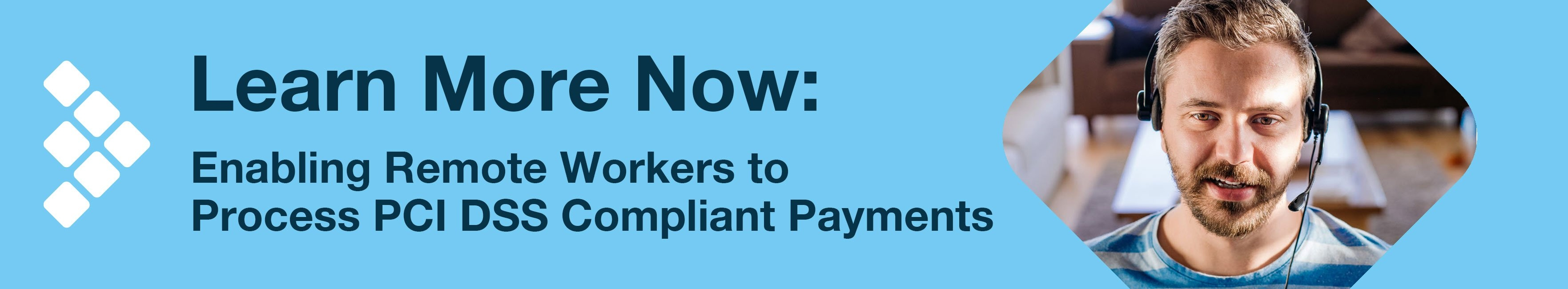 Learn More Now: Enabling Remote Workers to Process PCI DSS Compliant Payments