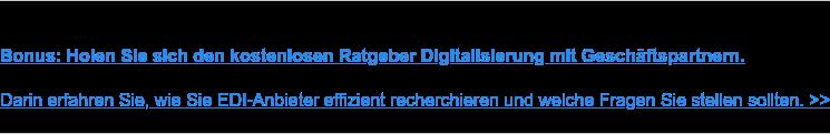 Bonus: Holen Sie sich den kostenlosen Ratgeber Digitalisierung mit  Geschäftspartnern.  Darin erfahren Sie, wie Sie EDI-Anbieter effizient recherchieren und welche  Fragen Sie stellen sollten. >>