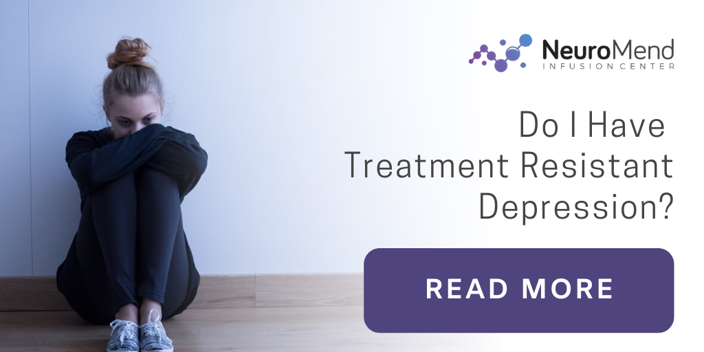 Do I Have Treatment Resistant Depression? | Neuromend Infusion Center