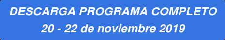 DESCARGA PROGRAMA COMPLETO 20 - 22 de noviembre 2019