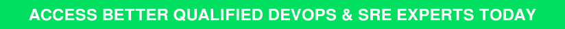 ACCESS BETTER QUALIFIED DEVOPS & SRE EXPERTS TODAY