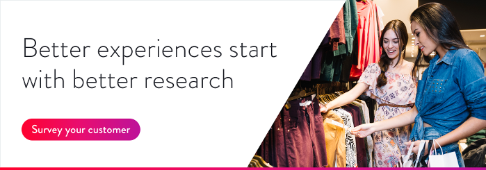 Better experiences start with better research - survey your customer