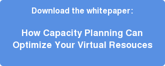 Download the whitepaper:  How Capacity Planning Can  Optimize Your Virtual Resouces