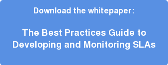 Download the whitepaper:  The Best Practices Guide to  Developing and Monitoring SLAs