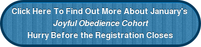 Click Here To Find Out More About January's  Joyful Obedience Cohort Hurry Before the Registration Closes