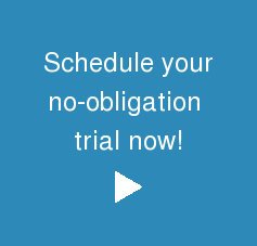 Schedule your no-obligation  trial now!
