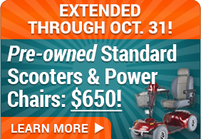 September Special   Pre-Owned Standard Scooters & Power Chairs: $650
