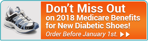 Don't Miss Out on 2018 Medicare Benefits for New Diabetic Shoes
