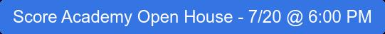 Score Academy Open House - 7/20 @ 6:00 PM