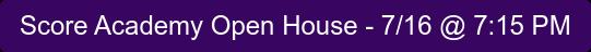 Score Academy Open House - 7/16 @ 7:15 PM