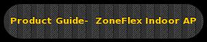 Product Guide- ZoneFlex Indoor AP