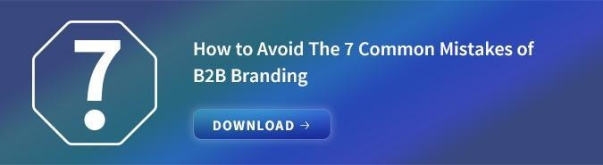 How to Avoid the 7 Common Mistakes in B2B Branding
