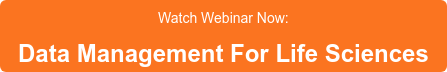 Watch Webinar Now:   Data Management For Life Sciences