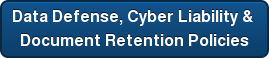 Data Defense, Cyber Liability &  Document Retention Policies