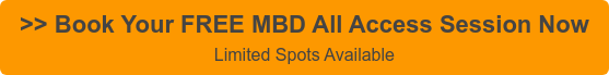 >> Book Your FREE MBD All Access Session Now Limited Spots Available